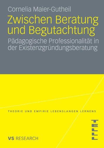 Zwischen Beratung Und Begutachtung: P Dagogische Professionalit T in Der Existenzgr Ndungsberatung 9783531165882