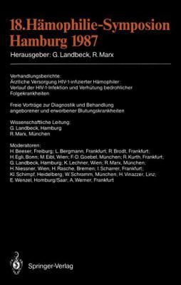 18. H Mophilie-Symposion Hamburg 1987: Verhandlungsberichte: Rztliche Versorgung HIV-1-Infizierter H Mophiler: Verlauf Der HIV-1-Infektion Und Verh Tu 9783540191544