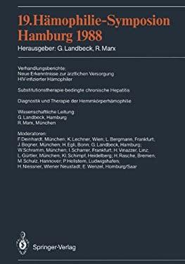 19. H Mophilie-Symposion Hamburg 1988: Verhandlungsberichte: Neue Erkenntnisse Zur Rztlichen Versorgung HIV-Infizierter H Mophiler Substitutionstherap 9783540516675