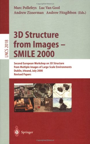 3D Structure from Images - Smile 2000: Second European Workshop on 3D Structure from Multiple Images of Large-Scale Environments Dublin, Ireland, July 9783540418450