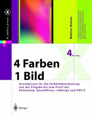 4 Farben - Ein Bild: Grundwissen Fur Die Farbbildbearbeitung Von Der Eingabe Bis Zum Proof Mit Photoshop, QuarkXPress, Indesign Und PDF/X ( 9783540013143