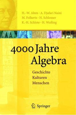 4000 Jahre Algebra: Geschichte. Kulturen. Menschen 9783540435549
