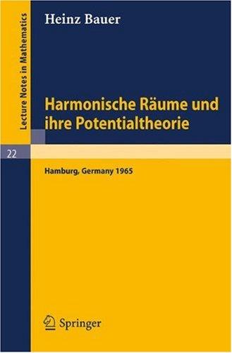 Harmonische R Ume Und Ihre Potentialtheorie: Ausarbeitung Einer Im Sommersemester 1965 an Der Universit T Hamburg Gehaltenen Vorlesung 9783540036050
