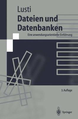 Dateien Und Datenbanken: Eine Anwendungsorientierte Einf Hrung 9783540617631