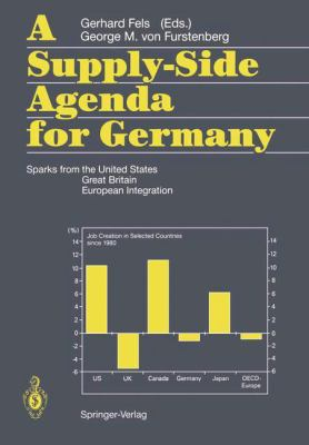 A Supply-Side Agenda for Germany: Sparks from the United States, Great Britain, European Integration 9783540505440
