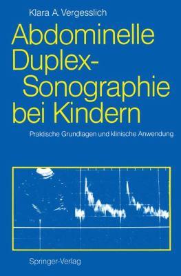 Abdominelle Duplex-Sonographie Bei Kindern: Praktische Grundlagen Und Klinische Anwendung 9783540529545