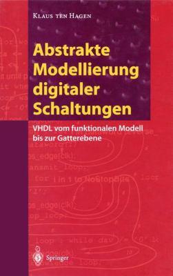 Abstrakte Modellierung Digitaler Schaltungen: VHDL Vom Funktionalen Modell Bis Zur Gatterebene 9783540591436