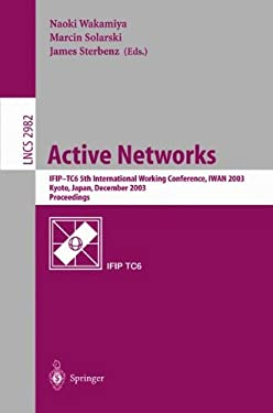 Active Networks: Ifip Tc6 5th International Workshop, Iwan 2003, Kyoto, Japan, December 10-12, 2003, Revised Papers 9783540212508