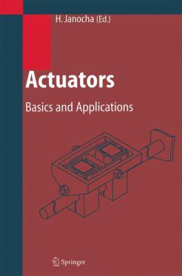 Actuators: Basics and Applications 9783540615644