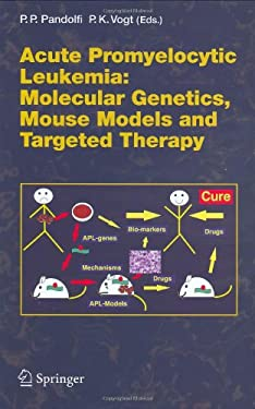 Acute Promyelitic Leukemia: Molecular Genetics, Mouse Models and Targeted Therapy 9783540345923