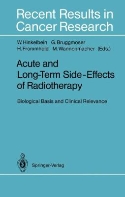 Acute and Long-Term Side-Effects of Radiotherapy: Biological Basis and Clinical Relevance 9783540564072
