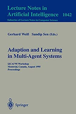 Adaption and Learning in Multi-Agent Systems: IJCAI '95 Workshop, Montreal, Canada, August 21. 1995. Proceedings Gerhard Wei?, Sandip Sen