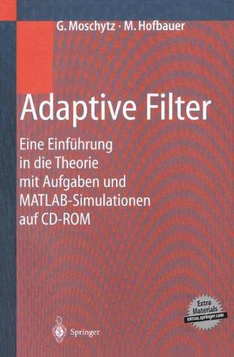 Adaptive Filter: Eine Einf Hrung in Die Theorie Mit Aufgaben Und MATLAB-Simulationen Auf CD-ROM 9783540676515