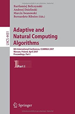 Adaptive and Natural Computing Algorithms: 8th International Conference, Icannga 2007, Warsaw, Poland, April 11-14, 2007, Proceedings, Part I 9783540715894