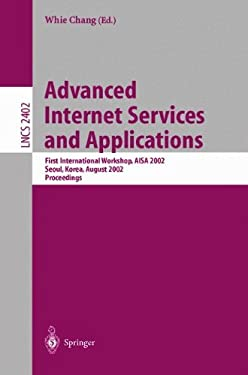 Advanced Internet Services and Applications: First International Workshop, Aisa 2002, Seoul, Korea, August 1-2, 2002. Proceedings 9783540439684