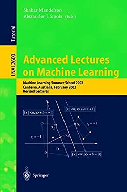 Advanced Lectures on Machine Learning: Machine Learning Summer School 2002, Canberra, Australia, February 11-22, 2002, Revised Lectures 9783540005292