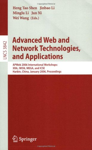 Advanced Web and Network Technologies, and Applications: Apweb 2006 International Workshops: Xra, Iwsn, Mega, and Icse, Harbin, China, January 16-18, 9783540311584