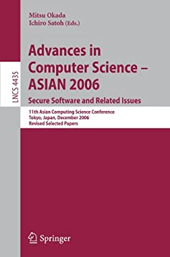 Advances in Computer Science - ASIAN 2006: Secure Software and Related Issues: 11th Asian Computing Science Conference, Tokyo, Japan, December 6-8, 20 9783540775041