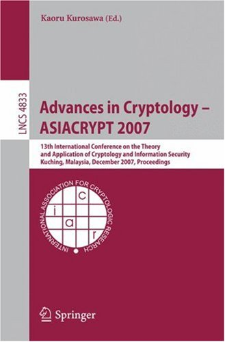 Advances in Cryptology ASIACRYPT 2007: 13th International Conference on the Theory and Application of Cryptology and Information Security, Kuching, Ma 9783540768999
