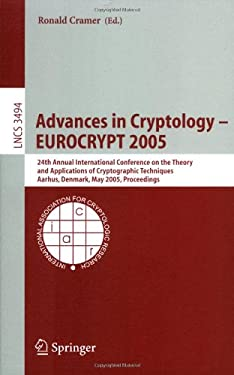 Advances in Cryptology - Eurocrypt 2005: 24th Annual International Conference on the Theory and Applications of Cryptographic Techniques, Aarhus, Denm 9783540259107