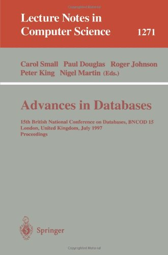 Advances in Databases: 15th British National Conference on Databases, Bncod 15 London, United Kingdom, July 7 - 9, 1997 9783540632634