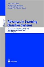 Advances in Learning Classifier Systems: 4th International Workshop, Iwlcs 2001, San Francisco, CA, USA, July 7-8, 2001. Revised P