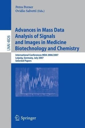 Advances in Mass Data Analysis of Signals and Images in Medicine Biotechnology and Chemistry: International Conference, MDA 2006/2007, Leipzig, German 9783540762997