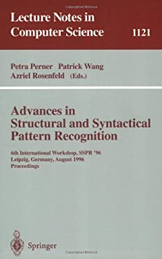 Advances in Structural and Syntactical Pattern Recognition: 6th International Workshop, Sspr' 96, Leipzig, Germany, August, 20 - 23, 1996, Proceedings 9783540615774