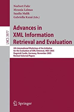 Advances in XML Information Retrieval and Evaluation: 4th International Workshop of the Initiative for the Evaluation of XML Retrieval, Inex 2005, Dag 9783540349624