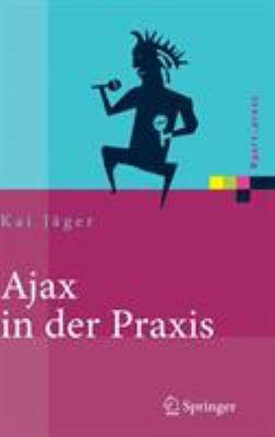 Ajax In der Praxis: Grundlagen, Konzepte, Losungen 9783540693338
