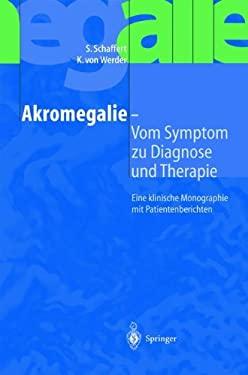 Akromegalie - Vom Symptom Zur Diagnose Und Therapie: Eine Klinische Monographie Mit Patientenberichten 9783540414629