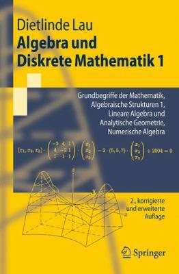 Algebra Und Diskrete Mathematik 1: Grundbegriffe Der Mathematik, Algebraische Strukturen 1, Lineare Algebra Und Analytische Geometrie, Numerische Alge 9783540723646