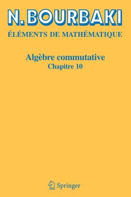Algebre Commutative: Elements de Mathematique, Chapitre 10 9783540343943