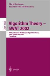 Algorithm Theory - Swat 2002: 8th Scandinavian Workshop on Algorithm Theory, Turku, Finland, July 3-5, 2002 Proceedings