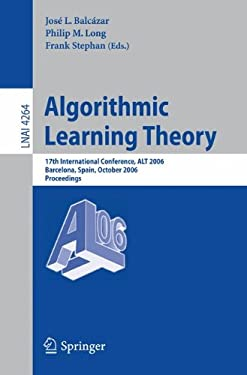 Algorithmic Learning Theory: 17th International Conference, ALT 2006, Barcelona, Spain, October 7-10, 2006, Proceedings 9783540466499
