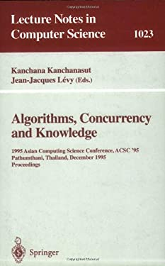 Algorithms, Concurrency and Knowledge: 1995 Asian Computing Science Conference, Acsc '95 Pathumthani, Thailand, December 11 - 13, 1995. Proceedings 9783540606888