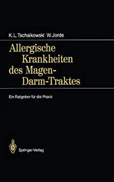 Allergische Krankheiten Des Magen-Darm-Traktes: Ein Ratgeber F R Die Praxis 9783540513629