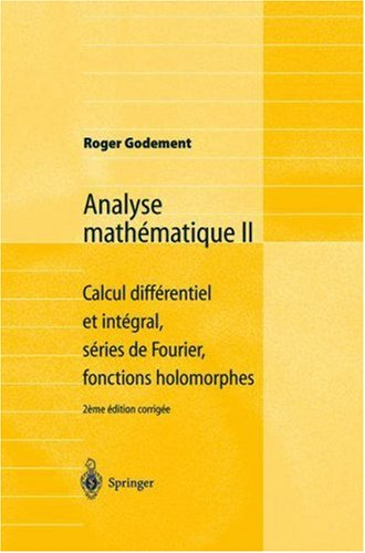 Analyse Math Matique II: Calcul Diff Rentiel Et Int Gral, S Ries de Fourier, Fonctions Holomorphes 9783540006558