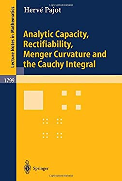 Analytic Capacity, Rectifiability, Menger Curvature and Cauchy Integral 9783540000013