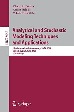 Analytical and Stochastic Modeling Techniques and Applications: 15th International Conference, Asmta 2008 Nicosia, Cyprus, June 4-6, 2008 Proceedings 9783540689805