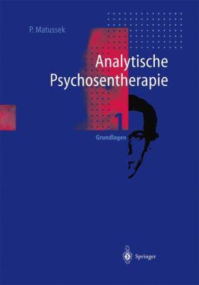 Analytische Psychosentherapie: Band 1: Grundlagen 9783540560296