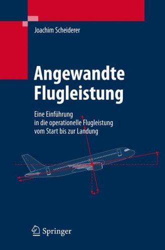 Angewandte Flugleistung: Eine Einfuhrung in Die Operationelle Flugleistung Vom Start Bis Zur Landung 9783540727224