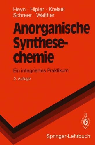 Anorganische Synthesechemie: Ein Integriertes Praktikum 9783540529071