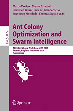 Ant Colony Optimization and Swarm Intelligence: 4th International Workshop, Ants 2004, Brussels, Belgium, September 5-8, 2004, Proceeding 9783540226727
