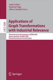 Applications of Graph Transformations with Industrial Relevance: Third International Symposium, Agtive 2007, Kassel, Germany, Octo