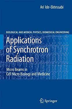 Applications of Synchrotron Radiation: Micro Beams in Cell Micro Biology and Medicine 9783540464242