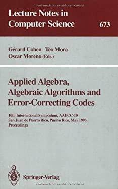 Applied Algebra, Algebraic Algorithms and Error-Correcting Codes: 10th International Symposium, Aaecc-10, San Juan de Puerto Rico, Puerto Rico, May 10 9783540566861