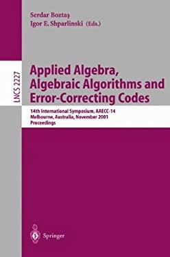 Applied Algebra, Algebraic Algorithms and Error-Correcting Codes: 14th International Symposium, Aaecc-14, Melbourne, Australia, November 26-30, 2001. 9783540429111
