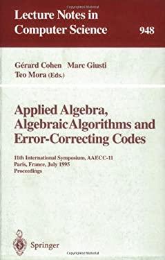 Applied Algebra, Algebraic Algorithms and Error-Correcting Codes: 11th International Symposium, Aaecc-11, Paris, France, July 17-22, 1995. Proceedings 9783540601142
