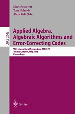 Applied Algebra, Algebraic Algorithms and Error-Correcting Codes: 15th International Symposium, Aaecc-15, Toulouse, France, May 12-16, 2003, Proceedin 9783540401117